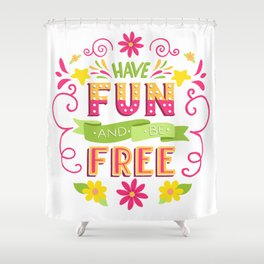 Have Fun And Be Free Shower Curtain