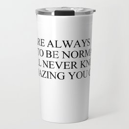 If you are always trying to be normal Travel Mug
