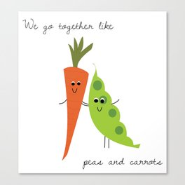 we go together like peas and carrots Canvas Print