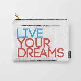 """""""Live Your Dreams"""" - by Reformation Designs Carry-All Pouch"""