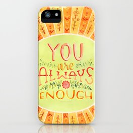 You Are Always Enough / Watercolor Hand Lettering Self Love Encouragement Quote for Positivity iPhone Case