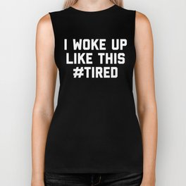 Woke Up Tired Funny Quote Biker Tank