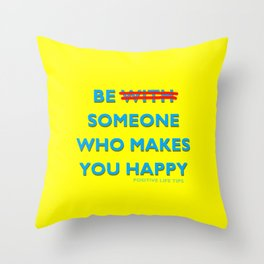 Be Someone Who Makes You Happy Throw Pillow