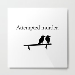 Attempted Murder Metal Print
