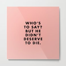 Moonrise Kingdom - Who's to say? But he didn't deserve to die. Metal Print