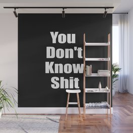 You dont know shit funny quote. Wall Mural