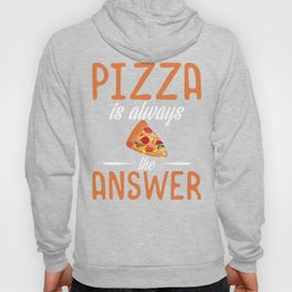Pizza Is Always The Answer Hoody