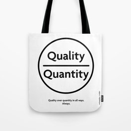 "Quality Over Quantity - Design #1 of the ""Words To Live By"" series Tote Bag"