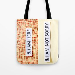 & I AM HERE & I AM NOT SORRY (mantra, positive affirmations, self-esteem, quote, text art) Tote Bag