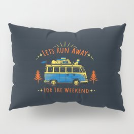 Let's Run Away - For The Weekend Pillow Sham