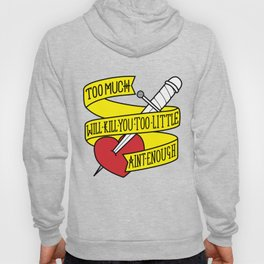 Too much will kill you Hoody
