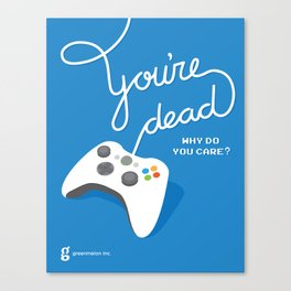 You're Dead, Why Do You Care? Canvas Print