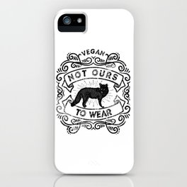 Not Ours to Wear Vegan Statement iPhone Case