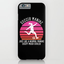 soccer maniac except much cooler iPhone Case
