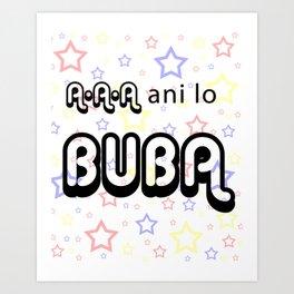A A A Ani lo Buba Art Print