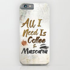 All I Need Is Coffee & Mascara Slim Case iPhone 6s