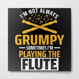 I'm Not Always Grumpy Flute Flutist Gift Metal Print