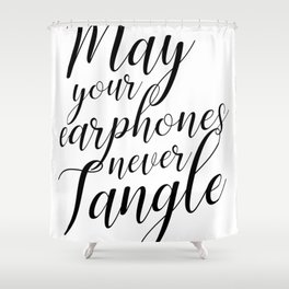 May your earphones never tangle Shower Curtain