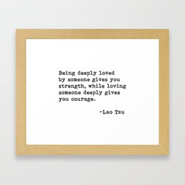 Being deeply loved - Lao Tzu Quote Framed Art Print