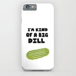 Big Dill iPhone Case
