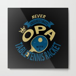Never Underestimate A Grandpa With A Table Tennis Metal Print