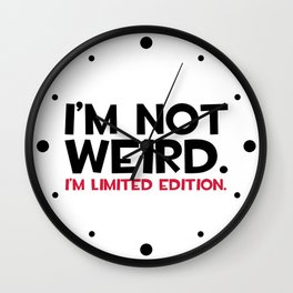 I'm Not Weird Funny Quote Wall Clock