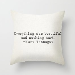 """Everything was beautiful and nothing hurt."" -Kurt Vonnegut  Throw Pillow"