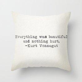 """Everything was beautiful and nothing hurt."" -Kurt Vonnegut  Throw Pillow"