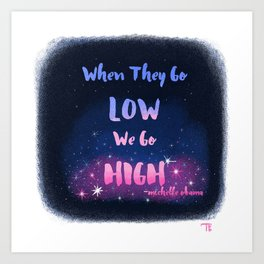 When they go low we go high Art Print