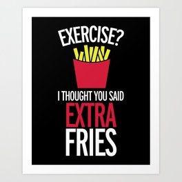Extra Fries Funny Quote Art Print