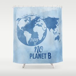 There Is No Planet B Shower Curtain