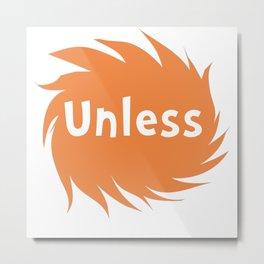 Unless Metal Print