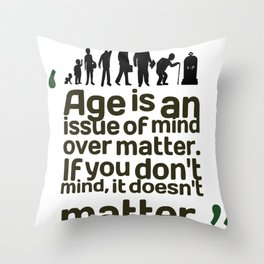 Age Doesn't Matter Throw Pillow