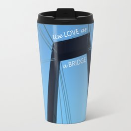Bridge, use love as a bridge. Travel Mug