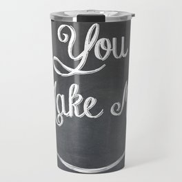 You Make Me Smile - Chalkboard Travel Mug