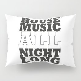 House Music all night long Pillow Sham