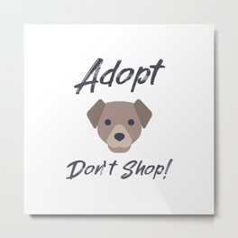 Adopt don't shop - dog rescue quote Metal Print
