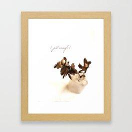 Just Enough Framed Art Print