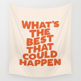 What's The Best That Could Happen Wall Tapestry