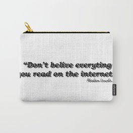 Don't Belive Everything Carry-All Pouch
