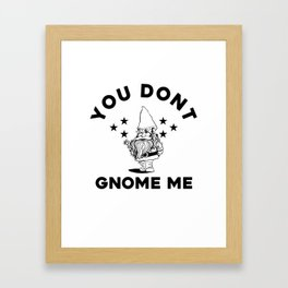You Don't Gnome Me Funny Garden Gnome T-Shirt Framed Art Print