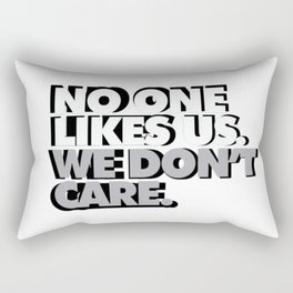 No One Likes Us, We Don't Care Rectangular Pillow