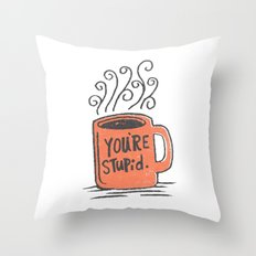 You're stupid Throw Pillow