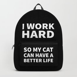 I Work Hard So My Cat Can Have a Better Life (Black & White) Backpack