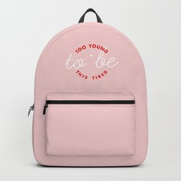 too young to be this tired Backpack