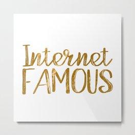 I'm Internet Famous... (Gold Foil) Metal Print