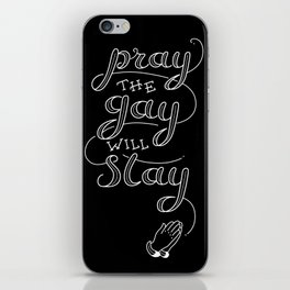 Pray The Gay Will Stay iPhone Skin