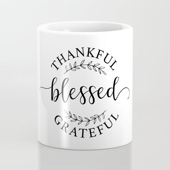 Thankful, blessed, and grateful! Coffee Mug