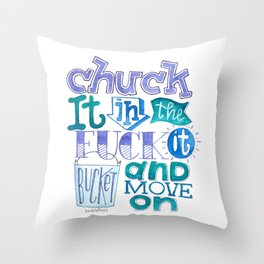 Chuck It In the Fuck It Bucket Throw Pillow