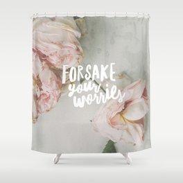 Forsake Your Worries Shower Curtain